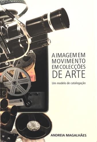 Fernando J. Ribeiro_Andreia Magalhães_A Imagem em Mimento nas Colecções de Arte_2013